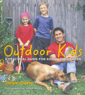 Outdoor Kids: A Practical Guide for Kids in the Garden: Bk.2 by Jamie Durie image