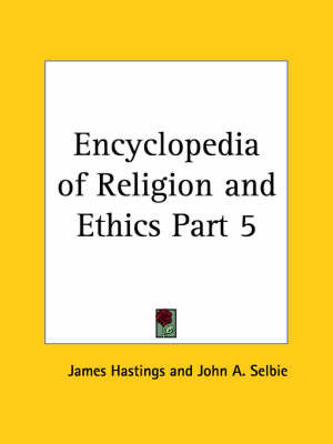 Encyclopedia of Religion & Ethics (1908): v. 5 by James Hastings