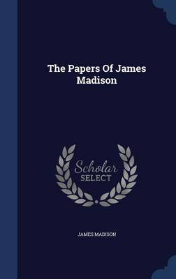 The Papers of James Madison by James Madison image