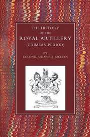History of the Royal Artillery (Crimean Period) by J.R. Jocelyn