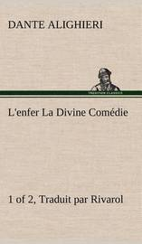 L'Enfer (1 of 2) La Divine Com Die - Traduit Par Rivarol by Dante Alighieri