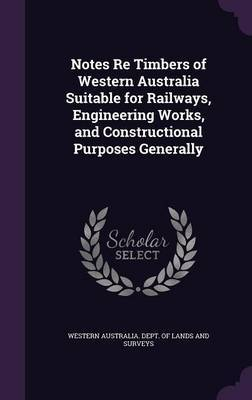Notes Re Timbers of Western Australia Suitable for Railways, Engineering Works, and Constructional Purposes Generally