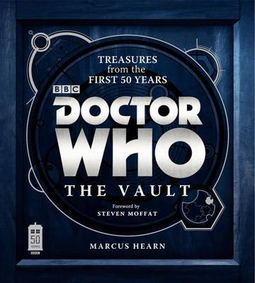 Doctor Who: The Vault - Treasures from the First 50 Years by Marcus Hearn