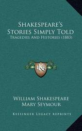 Shakespeare's Stories Simply Told: Tragedies and Histories (1883) by William Shakespeare