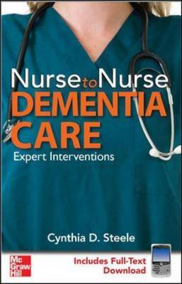 Nurse to Nurse Dementia Care by Cynthia D. Steele