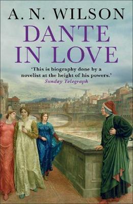 Dante in Love by A.N. Wilson