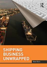 Shipping Business Unwrapped by Okan Duru