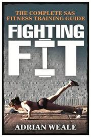 Fighting Fit: Complete SAS Fitness Training Handbook by Adrian Weale