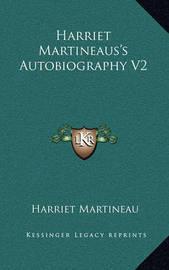 Harriet Martineaus's Autobiography V2 by Harriet Martineau