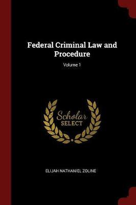 Federal Criminal Law and Procedure; Volume 1 by Elijah Nathaniel Zoline image
