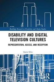 Disability and Digital Television Cultures by Katie Ellis