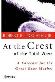 At the Crest of the Tidal Wave by Robert R Prechter