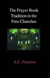 The Prayer Book Tradition in the Free Churches by Alexander Elliott Peaston
