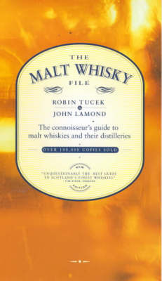 The Malt Whisky File: The Connoisseur's Guide to Malt Whiskies and Their Distilleries by John D. Lamond