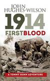 1914 - First Blood by John Hughes-Wilson