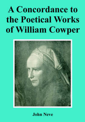 A Concordance to the Poetical Works of William Cowper by John Neve