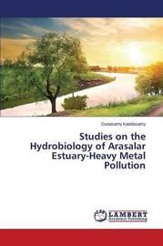 Studies on the Hydrobiology of Arasalar Estuary-Heavy Metal Pollution by Kandasamy Duraisamy