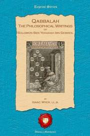 Qabbalah. the Philosophical Writings of Solomon Ben Yehudah Ibn Gebirol by Isaac Myers