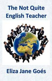 The Not Quite English Teacher by Eliza Jane Goes