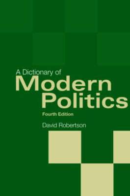 A Dictionary of Modern Politics by David Robertson