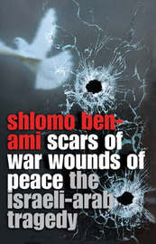 Scars of War, Wounds of Peace by Shlomo Ben-Ami image