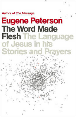 The Word Made Flesh by Eugene Peterson image