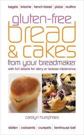 Gluten-free Bread and Cakes from Your Breadmaker: With Full Details for Dairy or Lactose Intolerance by Carolyn Humphries