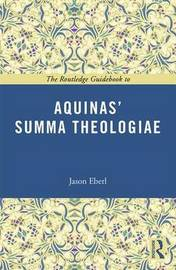 The Routledge Guidebook to Aquinas' Summa Theologiae by Jason T Eberl