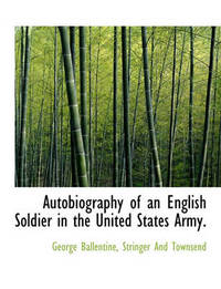 Autobiography of an English Soldier in the United States Army. by George Ballentine