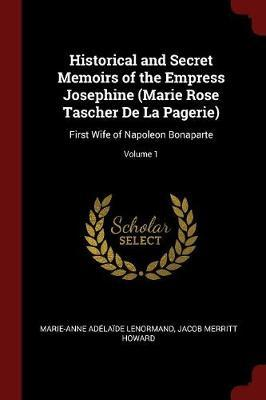 Historical and Secret Memoirs of the Empress Josephine (Marie Rose Tascher de la Pagerie) by Marie Anne Adelaide Le Normand image