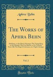 The Works of Aphra Behn, Vol. 2 by Aphra Behn