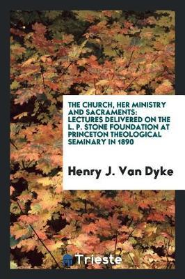 The Church, Her Ministry and Sacraments by Henry J. Van Dyke image