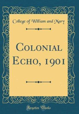 Colonial Echo, 1901 (Classic Reprint) by College of William and Mary