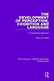 The Development of Perception, Cognition and Language by Paul Van Geert