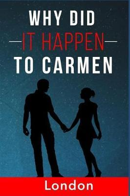 Why Did It Happen To Carmen by London D