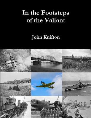 In the Footsteps of the Valiant by John Knifton