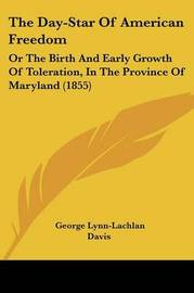 The Day-Star Of American Freedom: Or The Birth And Early Growth Of Toleration, In The Province Of Maryland (1855) by George Lynn-Lachlan Davis image