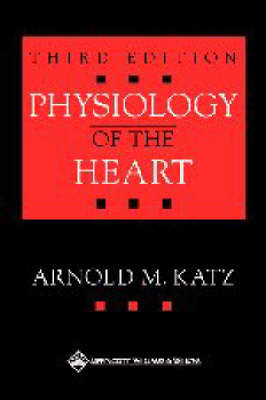 Physiology of the Heart by Arnold M. Katz
