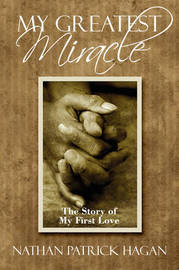 My Greatest Miracle: The Story of My First Love by Nathan Patrick Hagan image