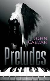 The Preludes by John Caedan