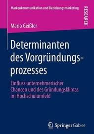 Determinanten Des Vorgrundungsprozesses: Einfluss Unternehmerischer Chancen Und Des Grundungsklimas Im Hochschulumfeld by Mario Geissler
