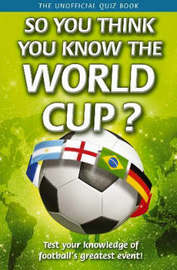 So You Think You Know the World Cup? by Clive Gifford image