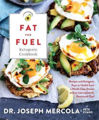 Fat for Fuel Ketogenic Cookbook by Joseph Mercola