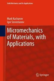 Micromechanics of Materials, with Applications by Mark Kachanov