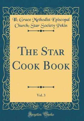 The Star Cook Book, Vol. 3 (Classic Reprint) by Ill Grace Methodist Episcopal Ch Pekin image