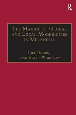 The Making of Global and Local Modernities in Melanesia by Holly Wardlow