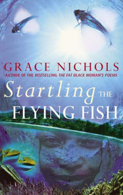 Startling the Flying Fish by Grace Nichols