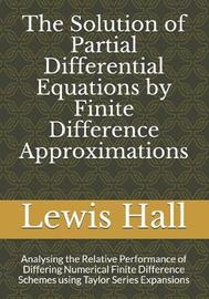 The Solution of Partial Differential Equations by Finite Difference Approximations by Lewis Hall Msc