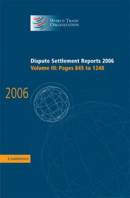Dispute Settlement Reports 2006: Volume 3, Pages 845-1248 by World Trade Organization