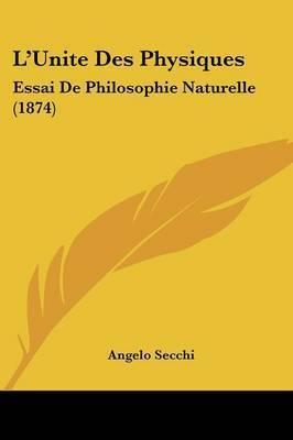 L'Unite Des Physiques: Essai De Philosophie Naturelle (1874) by Angelo Secchi